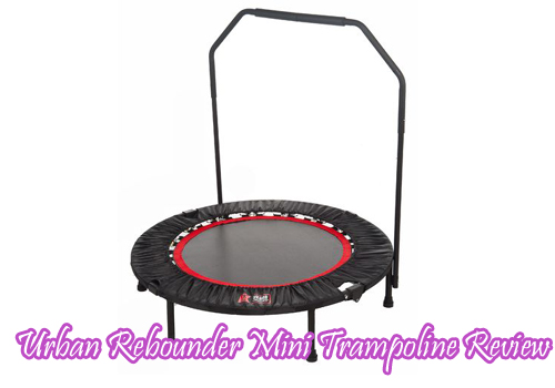 Urban Rebounder Mini Trampoline Review