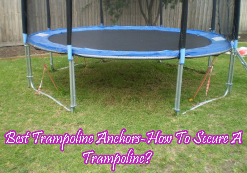Best Trampoline Anchors-How To Secure A Trampoline